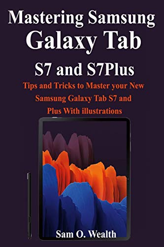 Mastering Samsung Galaxy Tab S7 and S7Plus: Tips and Tricks to...
