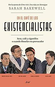 En el café de los existencialistas: Sexo, café y cigarrillos o cuando filosofar era provocador par Sarah Bakewell