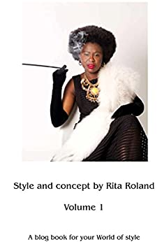 Style and Concept by Rita Roland: A blog book for your World of style (Volume 1) by [Rita Roland]