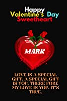 Happy Valentine's Day Sweetheart ,Mark .: Mark Personalized with Name Lined Notebook, Best Gift For Mom, Sister, Grand Mom, Daughter, Mam & Any Thanksgiving.