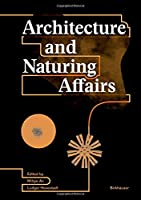 Architecture and Naturing Affairs (Applied Virtuality Book Series)