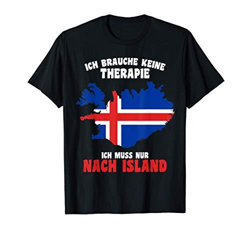 Brauche keine Therapie - Ich muss nur nach Island T-Shirt
