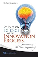 Studies on Science and the Innovation Process: Selected Works of Nathan Rosenberg