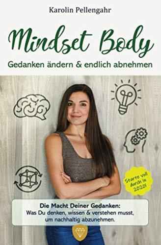 Mindset Body: Gedanken ändern & endlich abnehmen - Die Macht Deiner Gedanken: Was Du denken, wissen & verstehen musst, um nachhaltig abzunehmen.