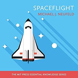 Spaceflight     A Concise History              Written by:                                                                                                                                 Michael J. Neufeld                               Narrated by:                                                                                                                                 Mike Chamberlain                      Length: 4 hrs and 50 mins     Not rated yet     Overall 0.0