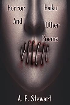 Horror Haiku and Other Poems by [A. F. Stewart]