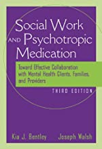The Social Worker and Psychotropic Medication: Toward Effective Collaboration with Mental Health Clients, Families, and Providers (Psychopharmacology)