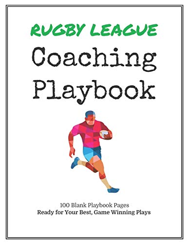 Rugby League Coaching Playbook: 100 Blank Templates for your Winning Plays, Drills and Training in a single Note Book