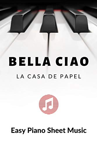 Bella Ciao - Easy Piano Sheet Music for Beginner - BIG Notes : Teach Yourself How to Play. Popular, Pop Song for Kids, Adults, Young Musicians, Students, Teachers. Meme (English Edition)
