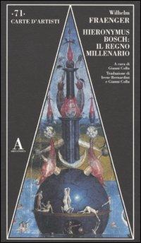 Hieronymus Bosch: il regno millenario. Ediz. illustrata