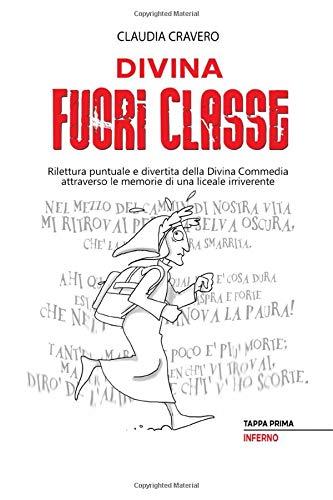 DIVINA FUORI CLASSE: Rilettura puntuale e divertita della Divina Commedia attraverso le memorie di una liceale irriverente
