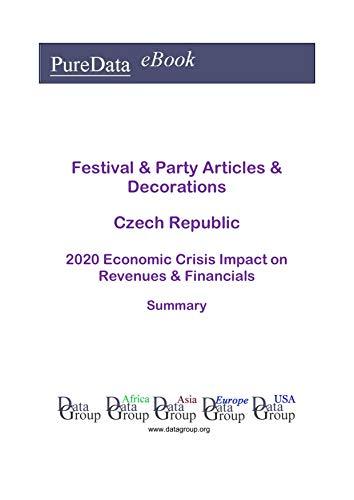 Festival & Party Articles & Decorations Czech Republic Summary: 2020 Economic Crisis Impact on Revenues & Financials (English Edition)
