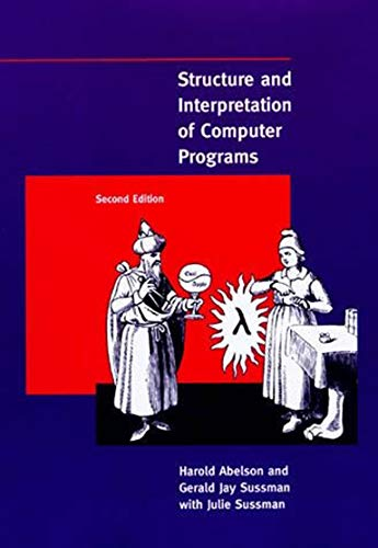 Compare Textbook Prices for Structure and Interpretation of Computer Programs -  MIT Electrical Engineering and Computer Science second edition Edition ISBN 9780262510875 by Abelson, Harold,Sussman, Gerald Jay,Sussman, Julie