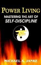 Power Living - Mastering The Art of Self-Discipline