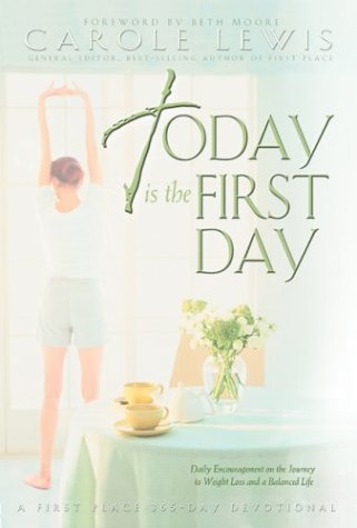 Today Is the First Day: Daily Encouragement on the Journey to Weight Loss and a Balanced Life