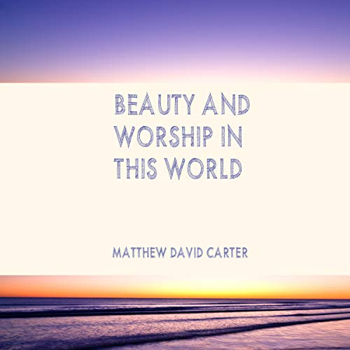 Beauty and Worship in This World audiobook cover art