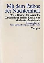 Mit dem pathos der Nüchternheit: Martin Broszat, das Institut für Zeitgeschichte und die Erforschung des Nationalsozialismus (German Edition)