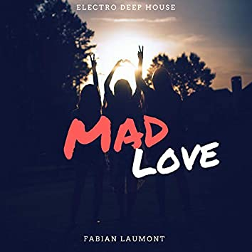 Mad Love (Electro Deep House)