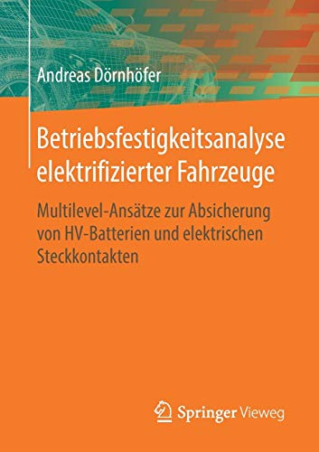 Betriebsfestigkeitsanalyse elektrifizierter Fahrzeuge: Multilevel-Ansätze zur Absicherung von HV-Batterien und elektrischen Steckkontakten
