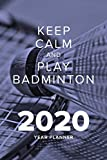 Keep Calm And Play Badminton In 2020 - Year Planner: Daily And Weekly Agenda