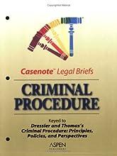 Casenote Legal Briefs: Criminal Procedure, Keyed to Dressler and Thomas