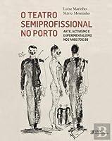 O Teatro Semiprofissional no Porto (Portuguese Edition)
