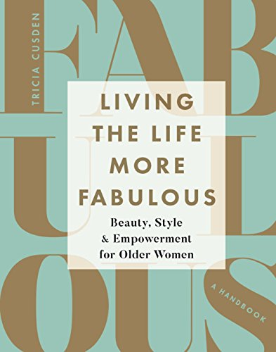 Living the Life More Fabulous: Beauty, Style and Empowerment for Older Women