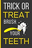 Trick Or Treat Brush Your Teeth: Dentist Gifts: Funny Novelty Lined Notebook / Journal (6 x 9)