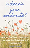 Where's Your Soulmate?: How to find love - Even if you have had breakups or if you have kids