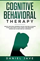 Cognitive Behavioral Therapy: Identify Emotional Disorders, Master Your Mind to Manage Stress, Fear, Panic Attacks, Anxiety, and Depression to Improve Self-Esteem and Self Confidence.
