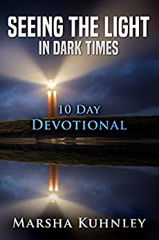 Seeing The Light In Dark Times: 10 Day Devotional by [Marsha Kuhnley]