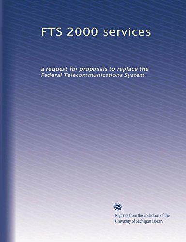 FTS 2000 services: a request for proposals to replace the Federal Telecommunications System