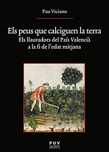 Els peus que calciguen la terra: Els llauradors del País Valencià a la fi de l'Edat Mitjana (Catalan Edition)