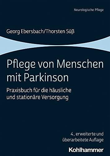 Pflege von Menschen mit Parkinson: Praxisbuch für die häusliche und stationäre Versorgung