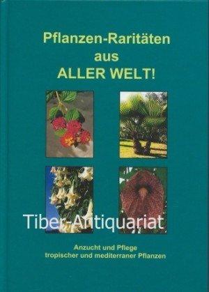 Pflanzen - Raritäten aus aller Welt. Ein Nachschlagewerk für Liebhaber von tropischen und subtropischen Pflanzen.