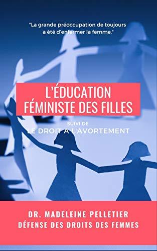 L'Éducation féministe des filles: suivi de Le droit à...