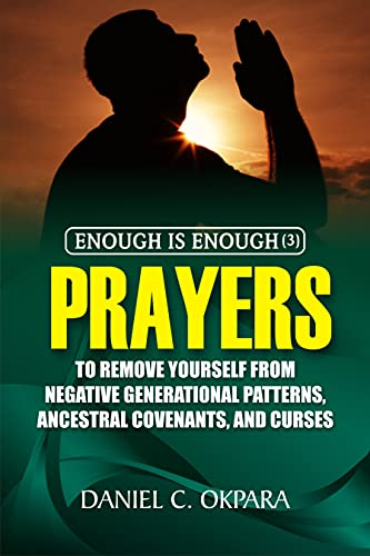 Enough is Enough (3): Prayers to Remove Yourself from Negative Generational Patterns, Ancestral Covenants and Curses (English Edition)