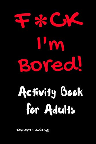Compare Textbook Prices for F*CK I'm Bored: Activity Book for Adults  ISBN 9781733153409 by Adams, Tamara L