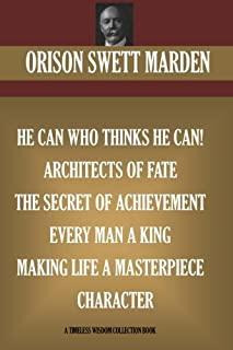 Orison Swett Marden Vol. 3. 7 books. He can who Thinks He Can; Architects of Fate; The Secret Of Achievement, Every Man A ...