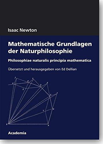 Mathematische Grundlagen der Naturphilosophie: Philosophiae naturalis. Principia mathematica