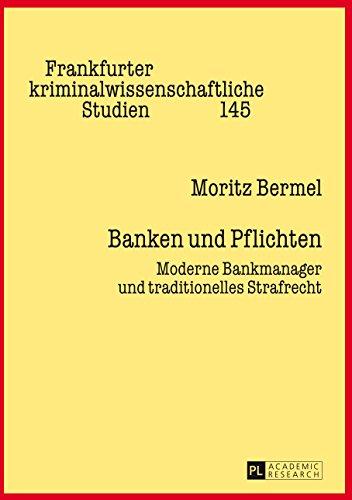 Banken und Pflichten: Moderne Bankmanager und traditionelles Strafrecht (Frankfurter kriminalwissenschaftliche Studien 145)