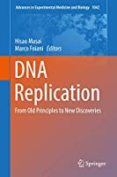 DNA Replication: From Old Principles to New Discoveries (Advances in Experimental Medicine and Biology, 1042)