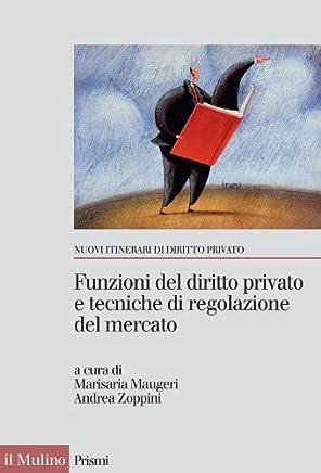 Funzioni del diritto privato e tecniche di regolazione del mercato (Prismi. Nuovi itinerari di diritto priv.)