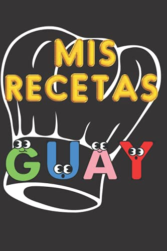 Mis Recetas Guay - Cuaderno de Recetas Favoritas: Libro de recetas para completar con tus 100 mejores recetas guay | En blanco para crear tus propios platos | Formato A4