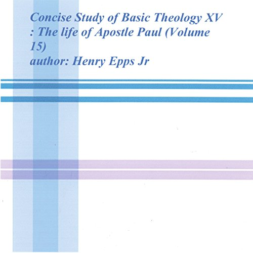 Concise Study of Basic Theology XV     The Life of Aposlte Paul, Volume 15              By:                                                                                                                                 Henry Harrison Epps Jr                               Narrated by:                                                                                                                                 Jaicie Kirkpatrick                      Length: 5 hrs and 46 mins     Not rated yet     Overall 0.0