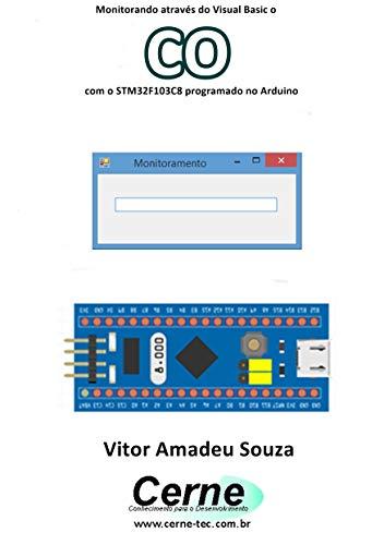Monitorando através do Visual Basic o CO com o STM32F103C8 programado no Arduino (Portuguese Edition)