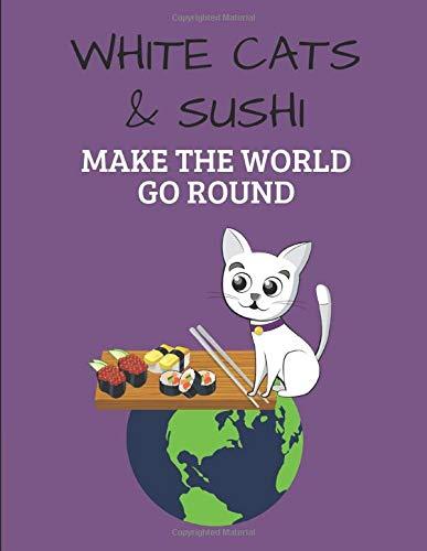 White Cats & Sushi Make The World Go Round: Custom-Designed Notebook