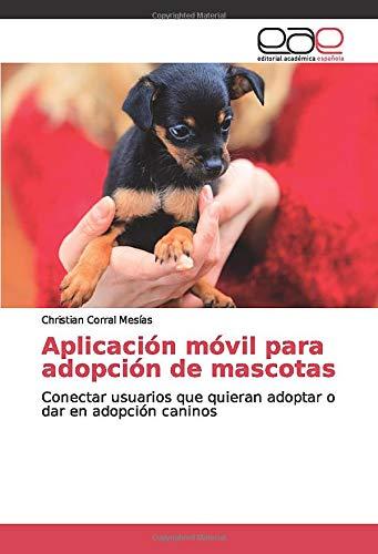 Aplicación móvil para adopción de mascotas: Conectar usuarios que quieran adoptar o dar en adopción caninos