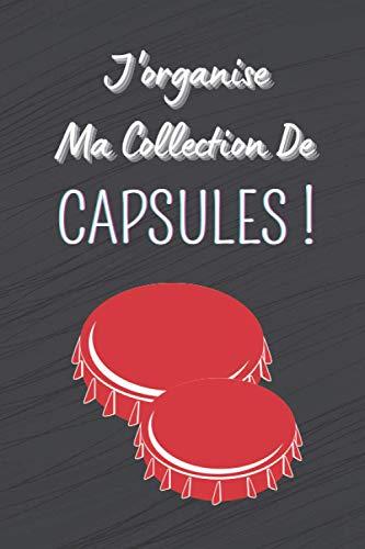 J'organise ma collection de capsules !: Carnet de notes à remplir (15,24 cms X 22,86 cms, 100 pages) / 98 fiches pour répertorier vos plus belles acquisitions !