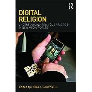 Digital Religion: Understanding Religious Practice in New Media Worlds
